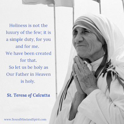"""Holiness is not the luxury of the few; it is a simply duty, for you and for me."" St. Teresa of Calcutta"
