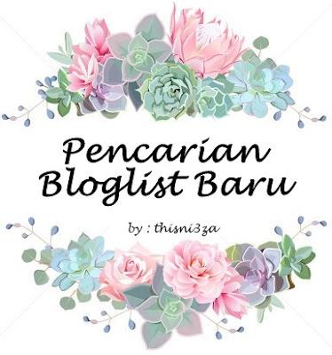 PENCARIAN BLOGLIST BARU BY THISNI3ZA, Segmen Blogger, 2017,