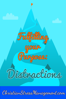 Fulfilling your purpose: Distractions