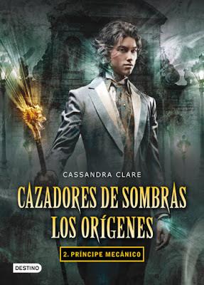 Cazadores de sombras, Príncipe mecánico, reseña, opinión, crítica, Cassandra Clare, Editorial Destino, Los orígenes, The infernal devices, Los artefactos infernales, segundo libro