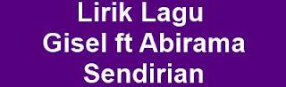 Lirik Lagu Gisel ft Abirama - Sendirian