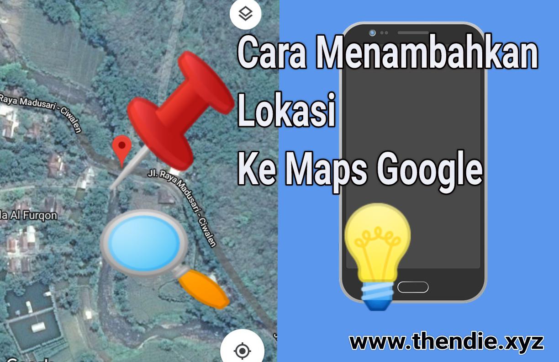 Cara Menambahkan Mengedit Dan Menghapus Lokasi Di Google Map Thendie Xyz