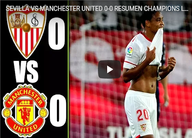 SEVILLA VS MANCHESTER UNITED 0-0 RESUMEN CHAMPIONS LEAGUE 21-02-2018
