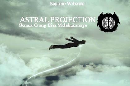 Astral Projection - Semua Orang Bisa Melakukannya