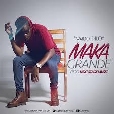 Vado Dilo - Maka Grande (Zouk)[Download]