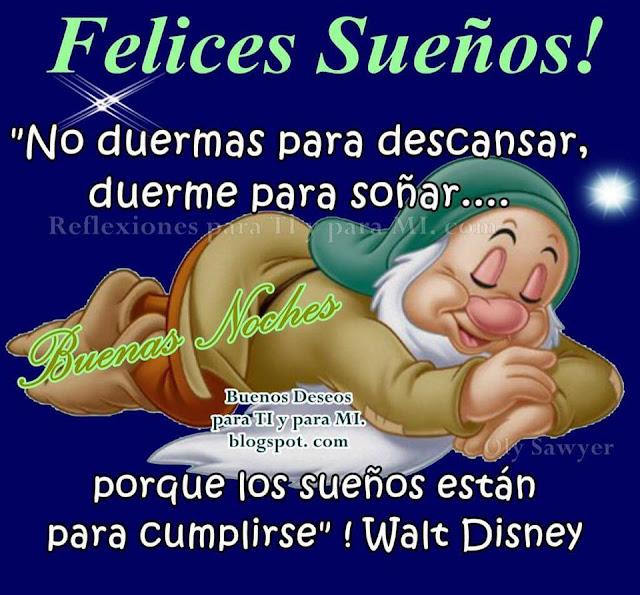 """FELICES SUEÑOS!  """"No duermas para descansar, duerme para soñar... porque los sueños están para cumplirse"""" Walt Disney"""