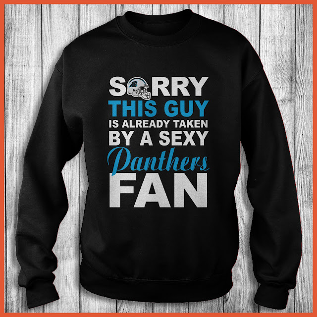 Carolina Panthers Fan - Sorry This Guy Is Already Taken By A Sexy Shirt