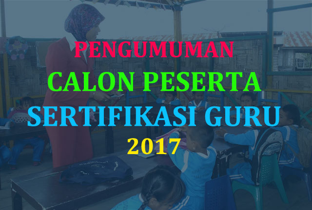 Pengumuman Calon Peserta Sertifikasi Guru 2017