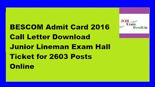 BESCOM Admit Card 2016 Call Letter Download Junior Lineman Exam Hall Ticket for 2603 Posts Online