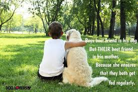 funny dog Boy's best friend is his dog but their best friend is his mother