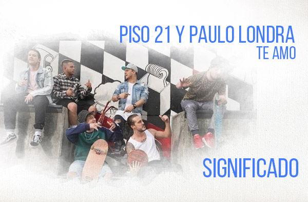 Te Amo significado de la canción Piso 21 Paulo Londra.
