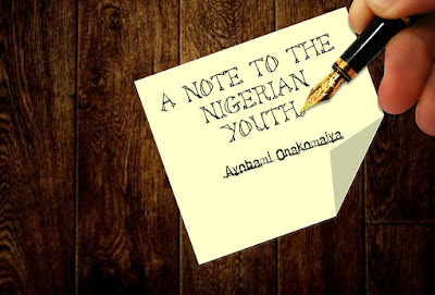 A NOTE TO THE NIGERIAN YOUTH