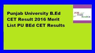 Punjab University B.Ed CET Result 2016 Merit List PU BEd CET Results