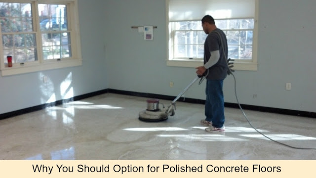 Why You Should Option for Polished Concrete Floors