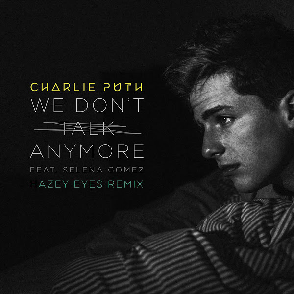 Charlie Puth - We Don't Talk Anymore (feat. Selena Gomez) [Hazey Eyes Remix] - Single Cover