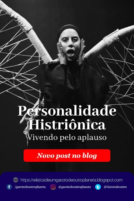 Vivendo pelo aplauso - Transtorno de Personalidade Histriônica