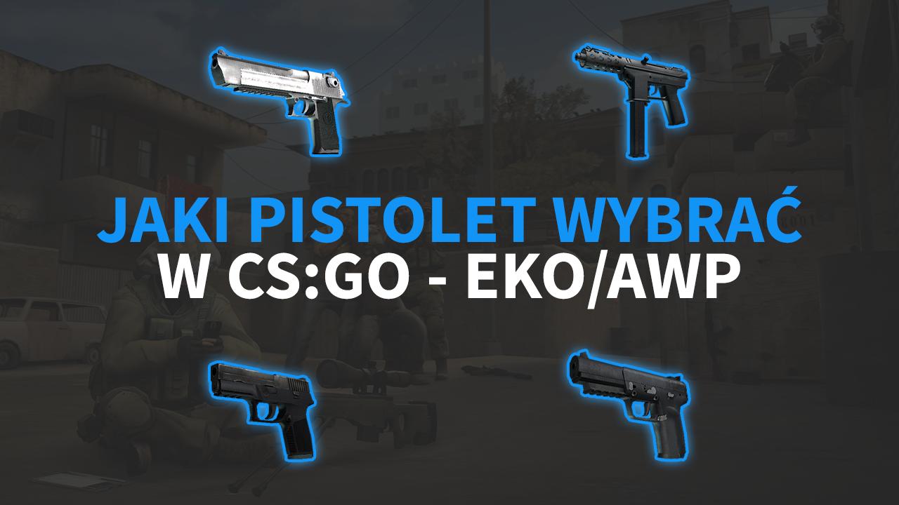Jaki pistolet w CS:GO? Pistolet na EKO oraz do AWP Poradnik
