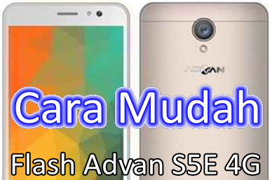 Cara Mudah Flash Advan S5E 4GS
