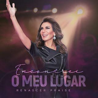 CD – Renascer Praise – Encontrei O Meu Lugar (2019)