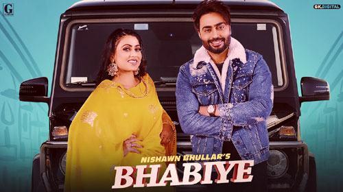 Bhabiye Lyrics | Nishawn Bhullar | Punjabi Song