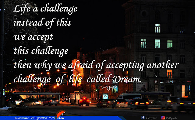 Life a challenge instead of this we accept this dream quotes