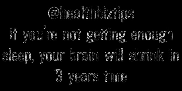 Health Facts & Tips @healthbiztips: If you're not getting enough sleep, your brain will shrink in 3 years time.