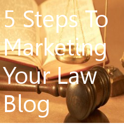 5 Steps To Marketing Your Law Blog
