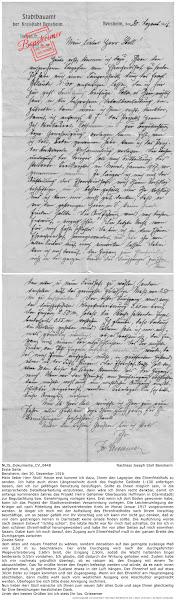 """NLJS_Dokumente_CV_0448; Nachlass Joseph Stoll Bensheim; Erste Seite: Bensheim, den 30. Dezember 1916, Mein lieber Herr Stoll! Heute erst komme ich dazu, Ihnen den Lageplan des Ehrenfriedhofs zu senden. Ich habe auch einen Längenschnitt durch das fragliche Gelände 1:100 anfertigen lassen, den ich zur gefälligen Benutzung beizufügen. Sollte es Ihnen möglich sein, in die entsprechende Detailbearbeitung einzutreten, dann wäre ich Ihnen recht dankbar, damit ich anfangs kommenden Jahres das Projekt Herrn Geheimer Oberbaurats Hoffmann in D[armstadt] zur Begutachtung bzw. Genehmigung vorlegen kann. Erst wenn ich dort Boden gewonnen habe, kann ich das Projekt der Stadtverordneten Versammlung vorlegen. Die Leichenumlegung der Krieger soll nach Mitteilung des stellvertretenden Kreis im Monat Januar 1917 vorgenommen werden. Je länger ich mich mit der Aufteilung des Ehrenfriedhofes nach Ihrem Vorschlag beschäftige, um so besser gefällt mir Ihr Vorschlag und ich kann mir nicht gut denken, daß er von dem gestrengen Herren in Darmstadt keine Gnade finden sollte. Die Ausführung würde nach diesem Entwurf """"richtig schön"""". Die letzte Nacht war für mich fast schlaflos. Da bin ich in dem schönen Ehrenfriedhof herumgewandert und habe ihn von allen Seiten auf mich einwirken lassen. Dabei kam ich noch darauf, den Zugang zum Ehrenfriedhof muß in der ganzen Breite des Durchganges zwischen; Zweite Seite: dem alten und neuen Friedhof zu wählen, sondern denselben auf das geringste zulässige Maß von 2,50 m zu beschränken. Der erste Durchgang wird nach der durchgeführten Wegeverbreiterung 3,60m breit, der Eingang 2,50m, sodaß die Wacht haltenden Engel beiderseits 0,55m vorstehen. Ich glaube, daß dadurch die Wirkung gehoben wird. Zudem habe ich mir nochmals gründlich überlegt, ob es ratsam ist, den Eingang mit einem Tor abzuschließen. Das Tor müßte hinter den Engeln befestigt werden und würde, da es nach innen aufgehen muß, in geöffnetem Zustand etwas in der Luft hängen. Der Ehrenhof soll auf etwa """