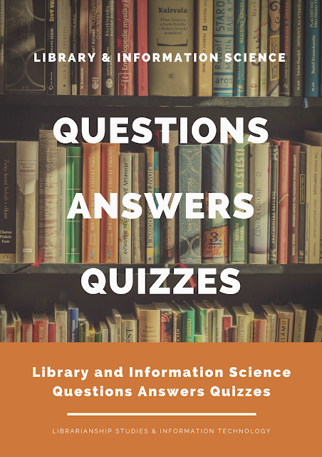 Library and Information Science Questions Answers Quizzes - LIS Quiz