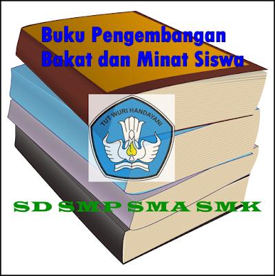 Buku Pengembangan Bakat dan Minat Siswa SD SMP SMA SMK Tahun 2017