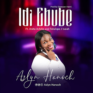[ Download ] Aslyn Hanoch  Ft Anita Achike and Tolulope J Isaiah -  Idi Ebube