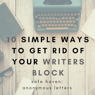 10 Simple ways to get rid of your writers block - Safe Haven; Anonymous Letters