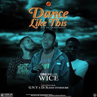 DOWNLOAD MP3 : Wice - Dance Like This ft. G.N.Y X DJ Sleem overdubb