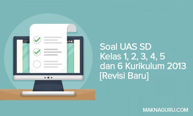 Soal UAS SD Kelas 1, 2, 3, 4, 5 dan 6 Kurikulum 2013 [Revisi Baru]