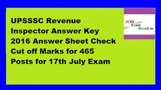 UPSSSC Revenue Inspector Answer Key 2016 Answer Sheet Check Cut off Marks for 465 Posts for 17th July Exam