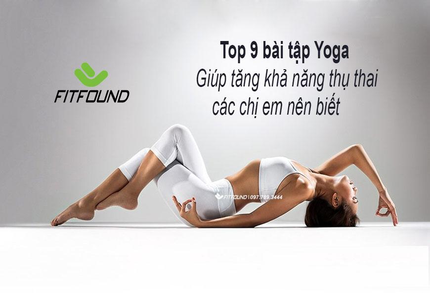 9-bai-tap-yoga-giup-tang-kha-nang-thu-thai-cac-chi-em-nen-biet