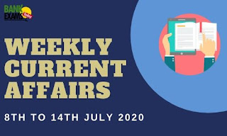Weekly Current Affairs 8th To 14th July 2020