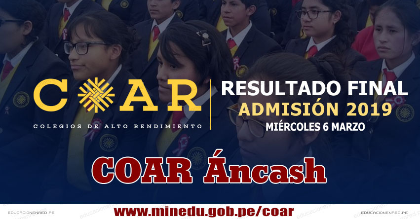 COAR Áncash: Resultado Final Examen Admisión 2019 (6 Marzo) Lista de Ingresantes - Colegios de Alto Rendimiento - MINEDU - www.dreancash.gob.pe