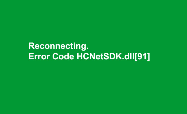 Reconnecting Error Code HCNetSDK dll[91] – Hikvision Camera Video