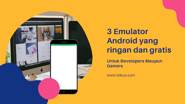 3 Emulator Android yang Ringan Untuk Developers dan Gamers