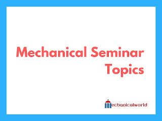 Mechanical Engineering Seminar Topics, Latest Seminar Topics