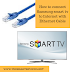 How to Connect Samsung Smart TV to Internet with Eethernet Cable