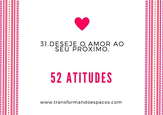 Projeto 52 Atitudes | Atitude 31 - Deseje o amor ao seu próximo.