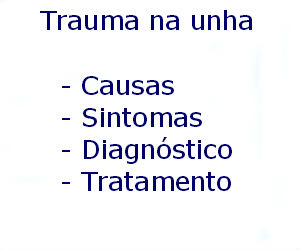 Trauma na unha causas sintomas diagnóstico tratamento prevenção riscos complicações