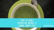 How to Make Homemade Rocket & Spring Onion Soup