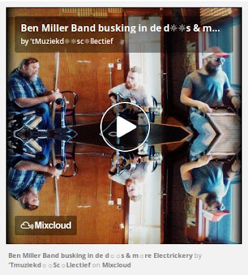 https://www.mixcloud.com/straatsalaat/ben-miller-band-busking-in-de-ds-mre-electrickery/