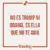 No es Trump ni Obama, es ella que no te ama