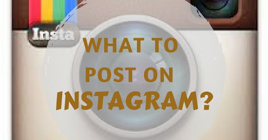 What to Post on Instagram?