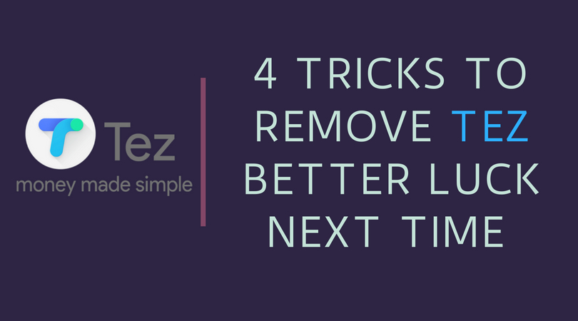 Tricks To Remove TEZ Better Luck Next Time