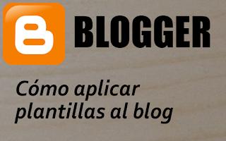 Tutorial como aplicar plantillas a un blog con Blogger